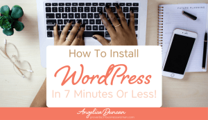 Tech Thursday: How To Install WordPress In 7 Minutes Or Less | The Fail-Proof Beginner's Guide To Starting A Blog