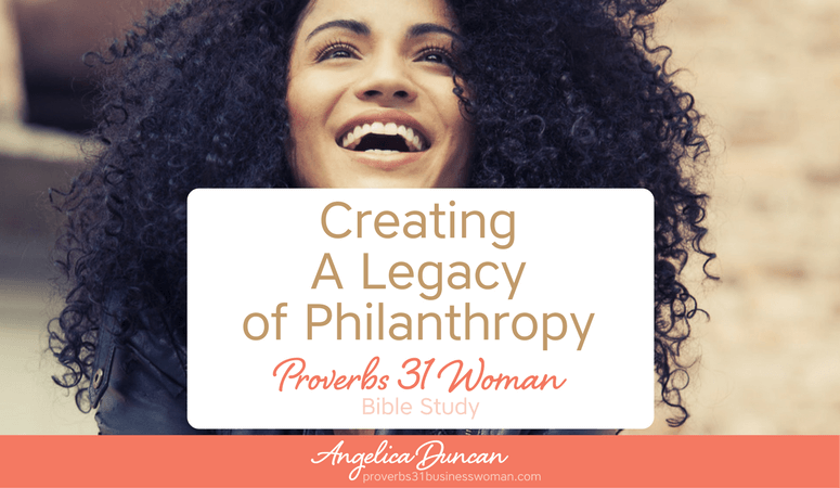 Proverbs 31 Woman Bible Study | Creating A Legacy of Philanthropy