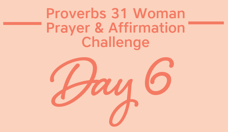 Proverbs 31 Woman Prayer & Affirmation Challenge | Being Mrs. Organized
