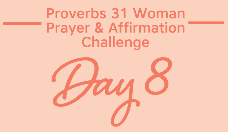 Proverbs 31 Woman Prayer & Affirmation Challenge | The Worth Of Your Work!