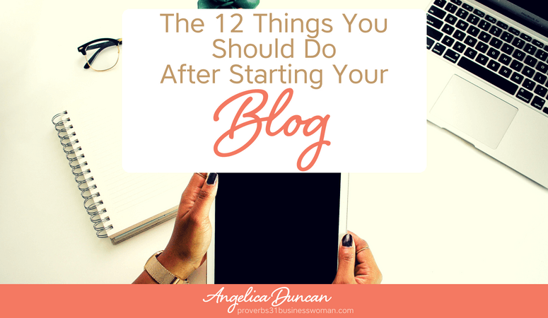 The 12 Things You Need To Do After Starting Your Blog