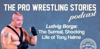 Ludvig Borga – The Surreal, Shocking Life of Tony Halme   The Pro Wrestling Stories Podcast