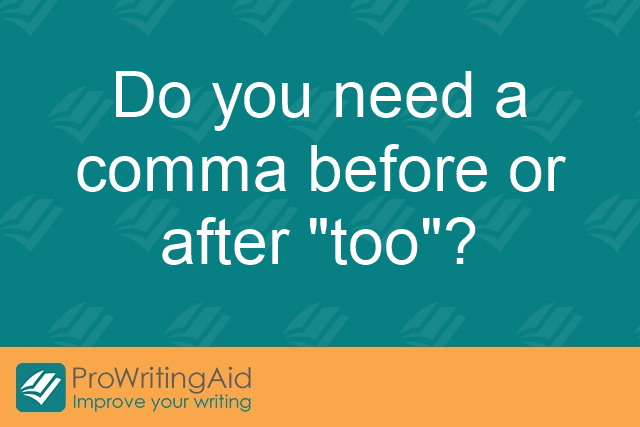 Do You Need A Comma Before Or After Too The Grammar Guide