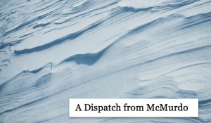 A Dispatch from McMurdo, by Phil Jacobsen