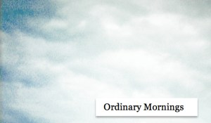 Ordinary Mornings, by Allison Gaskins