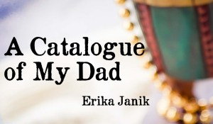A Catalogue of My Dad, by Erika Janik