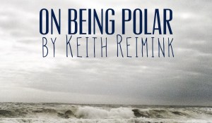 On Being Polar, by Keith Reimink