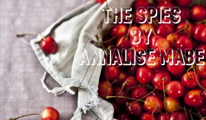 The Spies, by Annalise Mabe