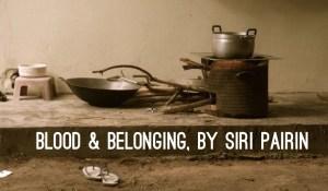 Blood & Belonging, by Siri Pairin