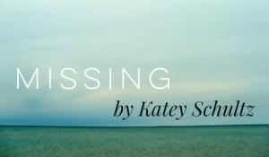 MISSING, by Katey Schultz