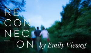 Reconnection, by Emily Vieweg