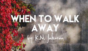 When to Walk Away, by K.N. Johnson