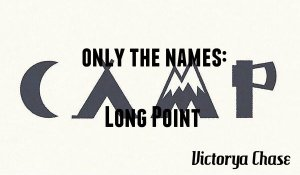 Only the Names: Camp Long Point, By Victorya Chase