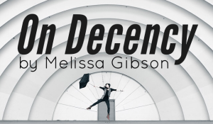 On Decency, by Melissa Gibson