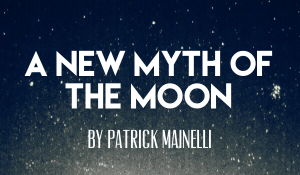 A New Myth of the Moon, by Patrick Mainelli