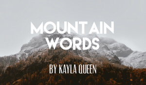 Mountain Words, by Kayla Queen