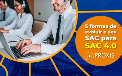 5 formas de evoluir seu SAC para SAC 4.0