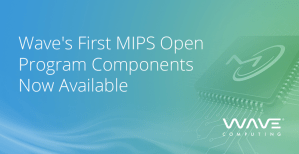 Wave Computing® Releases First MIPS Open Program Components