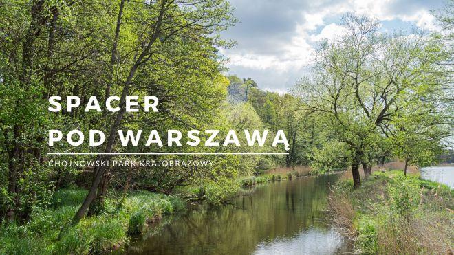 Spacer pod Warszawą - Chojnowski Park Krajobrazowy