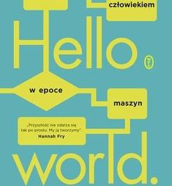 Hello world. Jak być człowiekiem w epoce maszyn   Hannah Fry