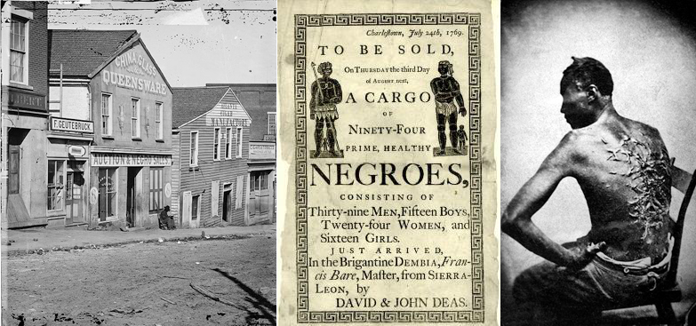 (Left) Scene in Whitehall Street, Atlanta, Georgia, 1864. Note building with sign reading Auction & Negro Sales, a slave trade business. Slave auction ad (middle) On right: Scars of a whipped slave (April 2, 1863, Baton Rouge, Louisiana, USA. Original caption: Overseer Artayou Carrier whipped me. I was two months in bed sore from the whipping. My master come after I was whipped; he discharged the overseer. The very words of poor Peter, taken as he sat for his picture. - Wikipedia