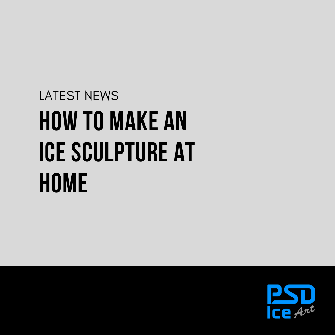 HOW TO MAKE AN ICE SCULPTURE AT HOME