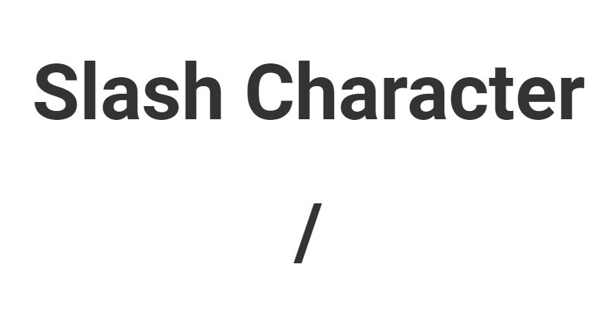 Slash Character