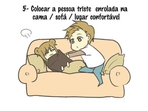 Coloca a pessoa triste na cama, sofá ou lugar confortável