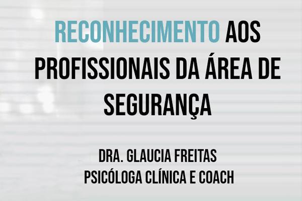 Dra. Glaucia Freitas -Learn2Be- Reconhecimento aos profissionais da área de Segurança