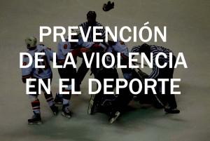 PREVENCIÓN VIOLENCIA EN EL DEPORTE