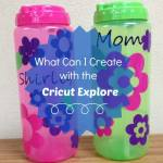 What Can I Create With the Cricut Explore Machine?