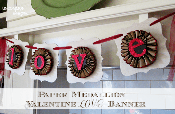 Paper Medallion Love Banner - Valentine's Day Paper Crafts are fun and easy. If you're a card maker or scrapbooker, you probably have all the supplies you need to get started with these paper crafting projects. There are clever handmade cards with secret messages, Valentine's Day Games for the kids, and home decor. I need to try some of these!