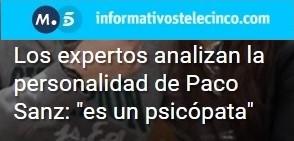 ¿Los expertos analizan la personalidad de Paco Sanz: es un psicopata? Informativos Telecinco, 30 de marzo 2017.