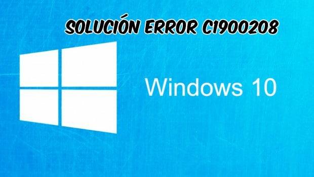 solucion windows 10 error c1900208