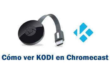 ver kodi en chromecast