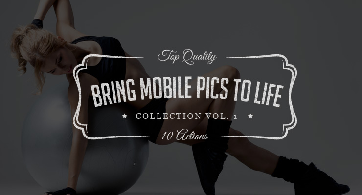 Bring Mobile Pics to Life – Photoshop Actions Set Vol.1