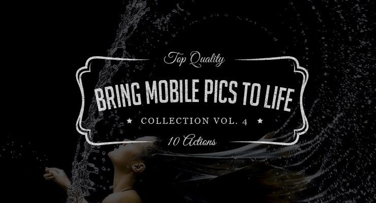 Bring Mobile Pics to Life – Photoshop Actions Set Vol.4