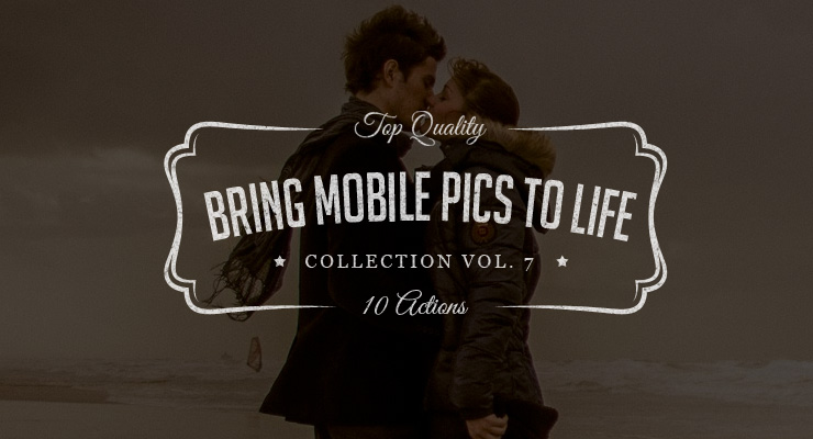 Bring Mobile Pics to Life – Photoshop Actions Set Vol.7