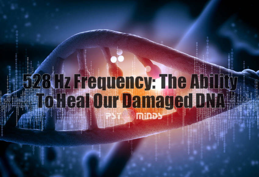 528 Hz Frequency: The Ability To Heal Our Damaged DNA ~ Psy