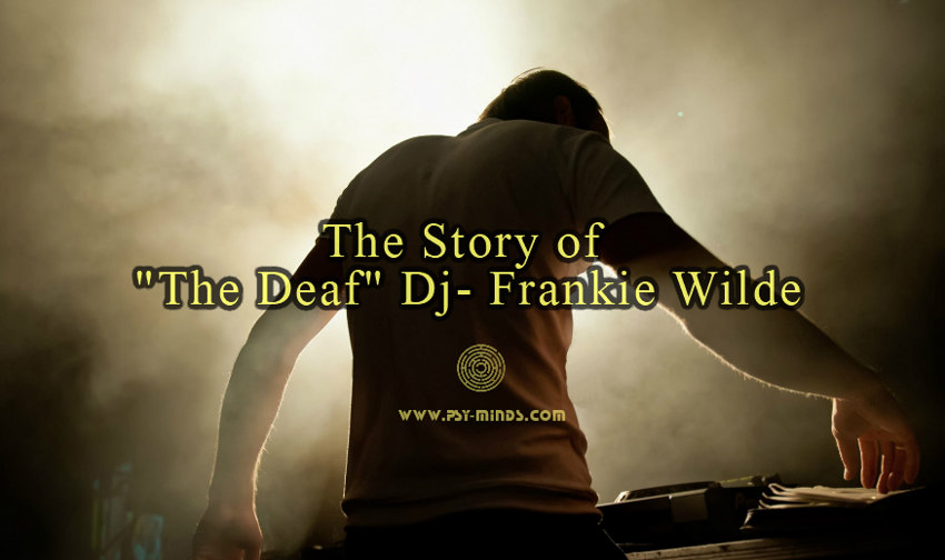 The Story of The Deaf Dj Frankie Wilde