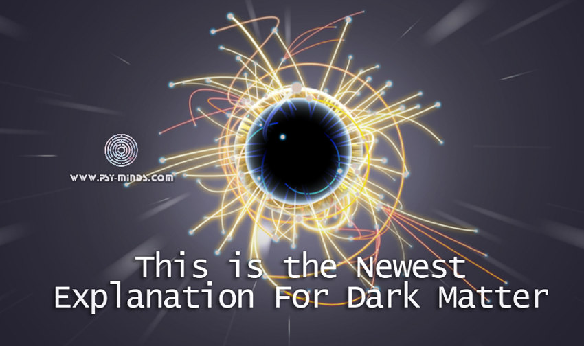 This is the Newest Explanation For Dark Matter