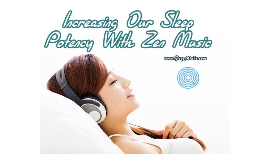 Increasing Our Sleep Potency With Zen Music
