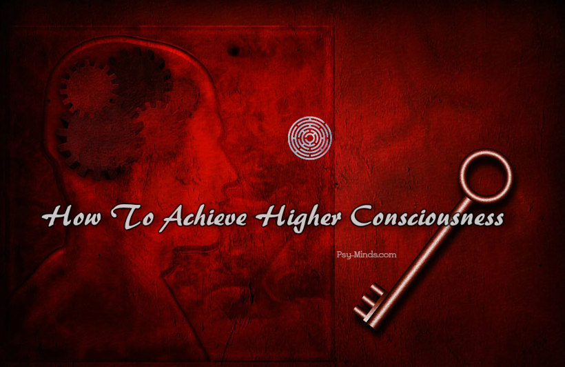 How To Achieve Higher Consciousness