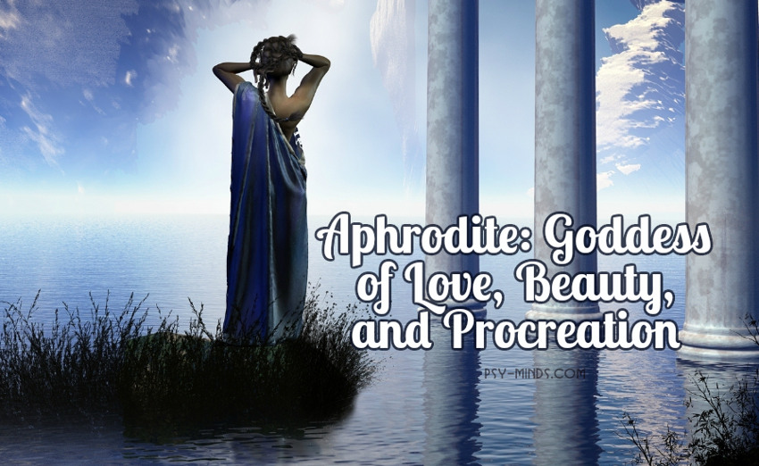 Aphrodite Goddess of Love, Beauty, and Procreation