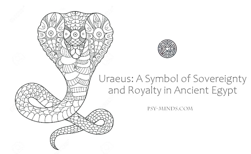 Uraeus A Symbol of Sovereignty and Royalty in Ancient Egypt
