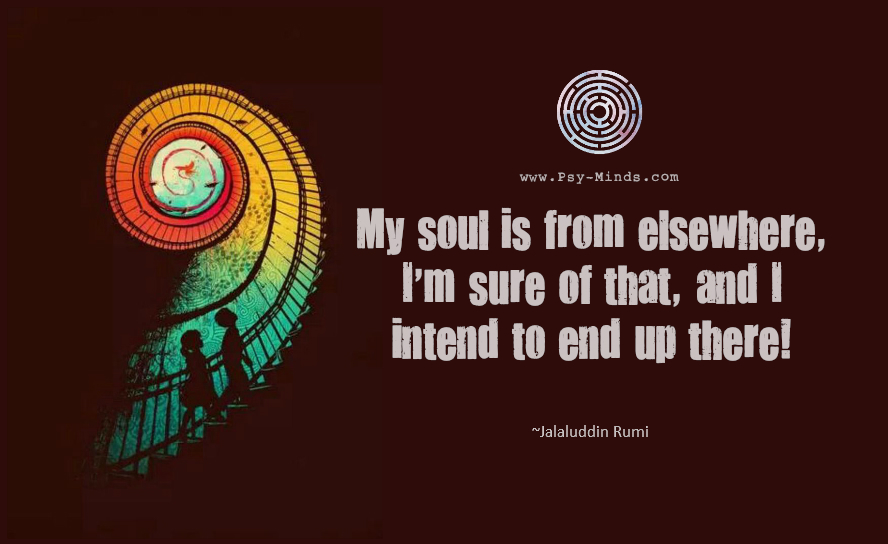 My soul is from elsewhere, I'm sure of that, and I intend to end up there.