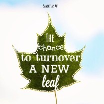 The chance to turn over a new leaf.