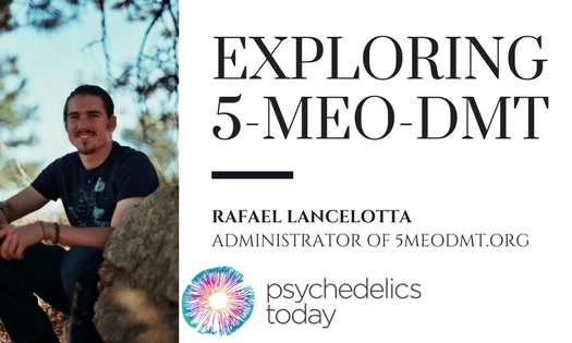 Rafael Lancelotta - Exploring 5-MeO-DMT – Psychedelics Today
