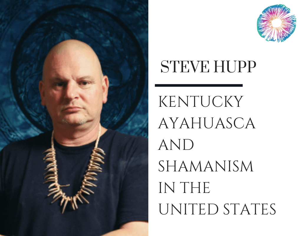 Steve Hupp - Kentucky Ayahuasca and Shamanism in the United States