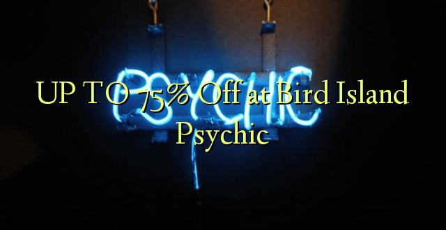 UP TO 75% Off at Bird Island Psychic
